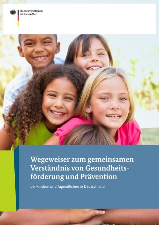 Wegeweiser zum gemeinsamen Verständnis von Gesundheitsförderung und Prävention bei Kindern und Jugendlichen
